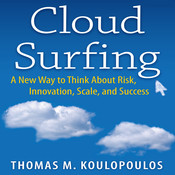 Cloud Surfing: A New Way to Think about Risk, Innovation, Scale, and Success, by Thomas M. Koulopoulos, Tom Koulopoulos