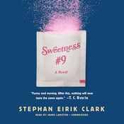 Sweetness #9: A Novel Audiobook, by Stephan Eirik Clark