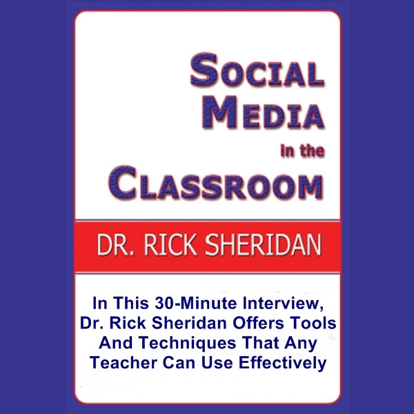 Printable Social Media In The Classroom - A Discussion With Dr. Rick Sheridan Audiobook Cover Art