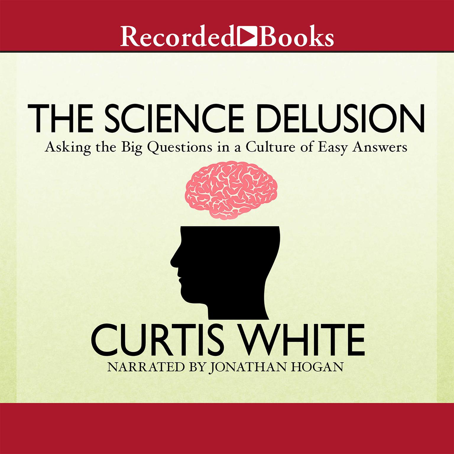 Printable The Science Delusion: Asking the Big Questions in a Culture of Easy Answers Audiobook Cover Art
