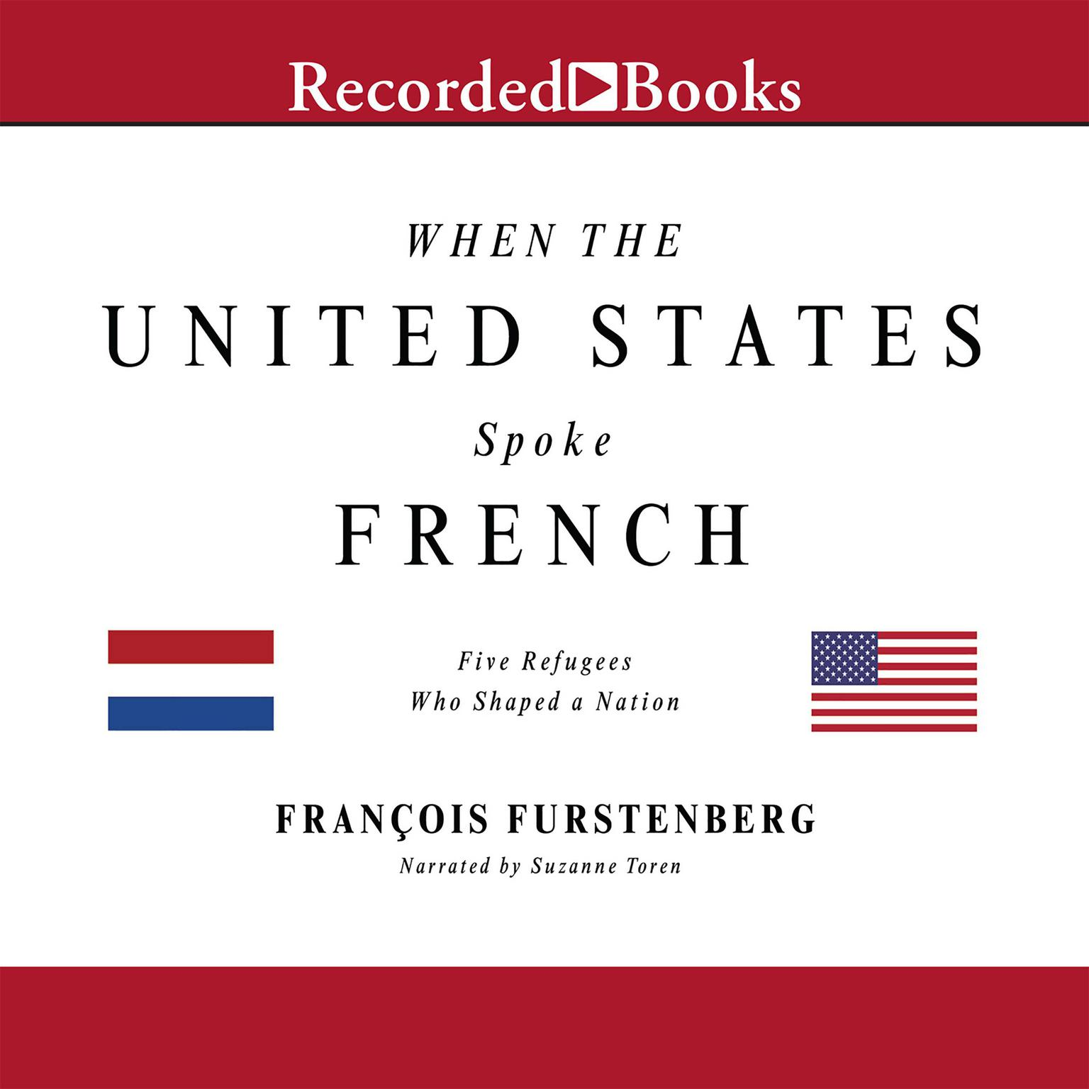 Printable When the United States Spoke French: Five Refugees Who Shaped a Nation Audiobook Cover Art