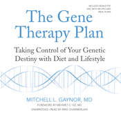The Gene Therapy Plan: Taking Control of Your Genetic Destiny with Diet and Lifestyle, by Mitchell L. Gaynor
