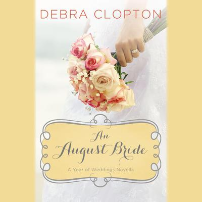 An August Bride: A Year of Weddings Novella Audiobook, by