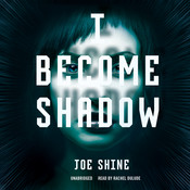 I Become Shadow Audiobook, by Joe Shine