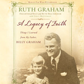 A Legacy of Faith: Things I Learned from My Father, by Ruth Graham