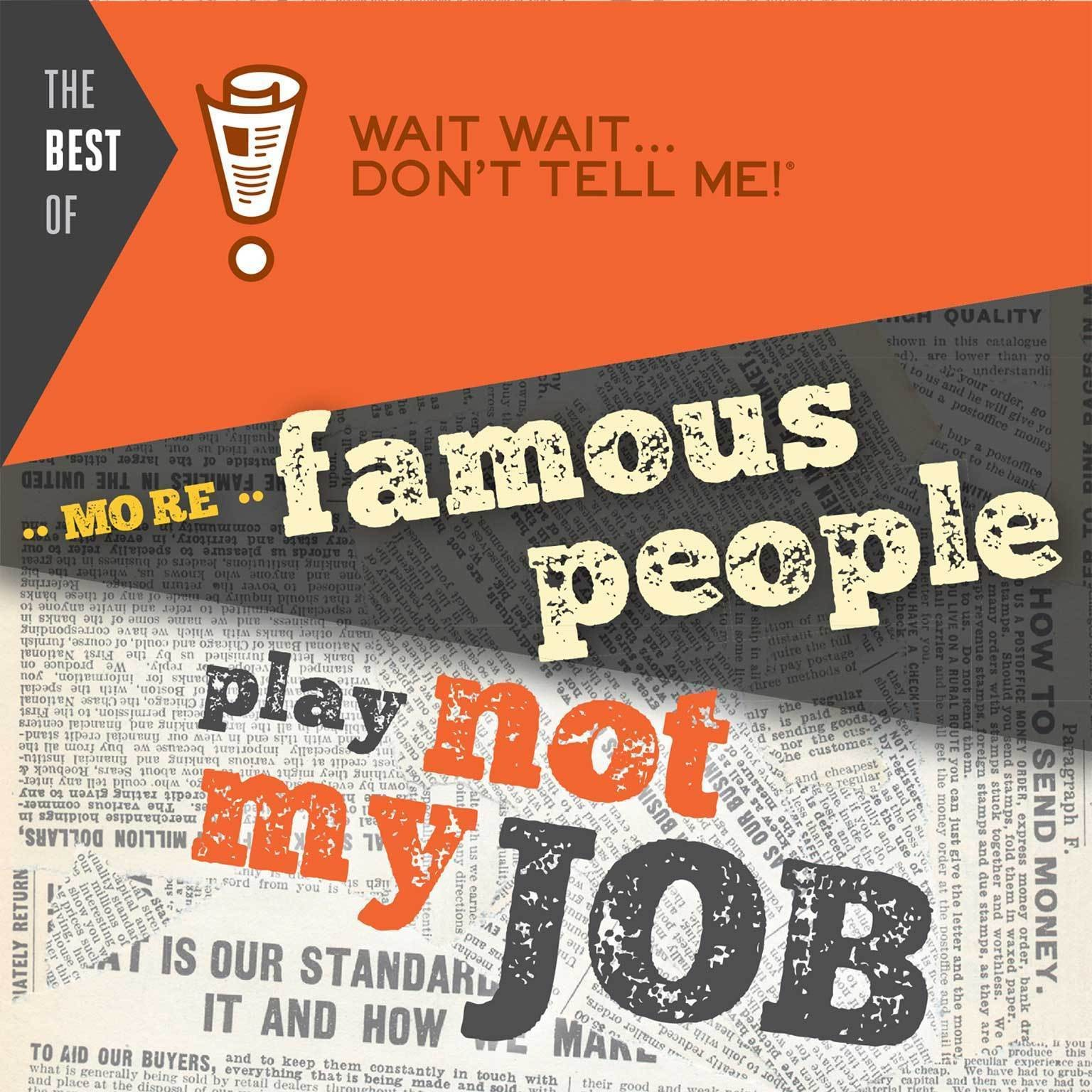 "Printable The Best of Wait Wait … Don't Tell Me! More Famous People Play ""Not My Job"" Audiobook Cover Art"