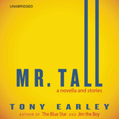 Mr. Tall: A Novella and Stories, by Tony Earley