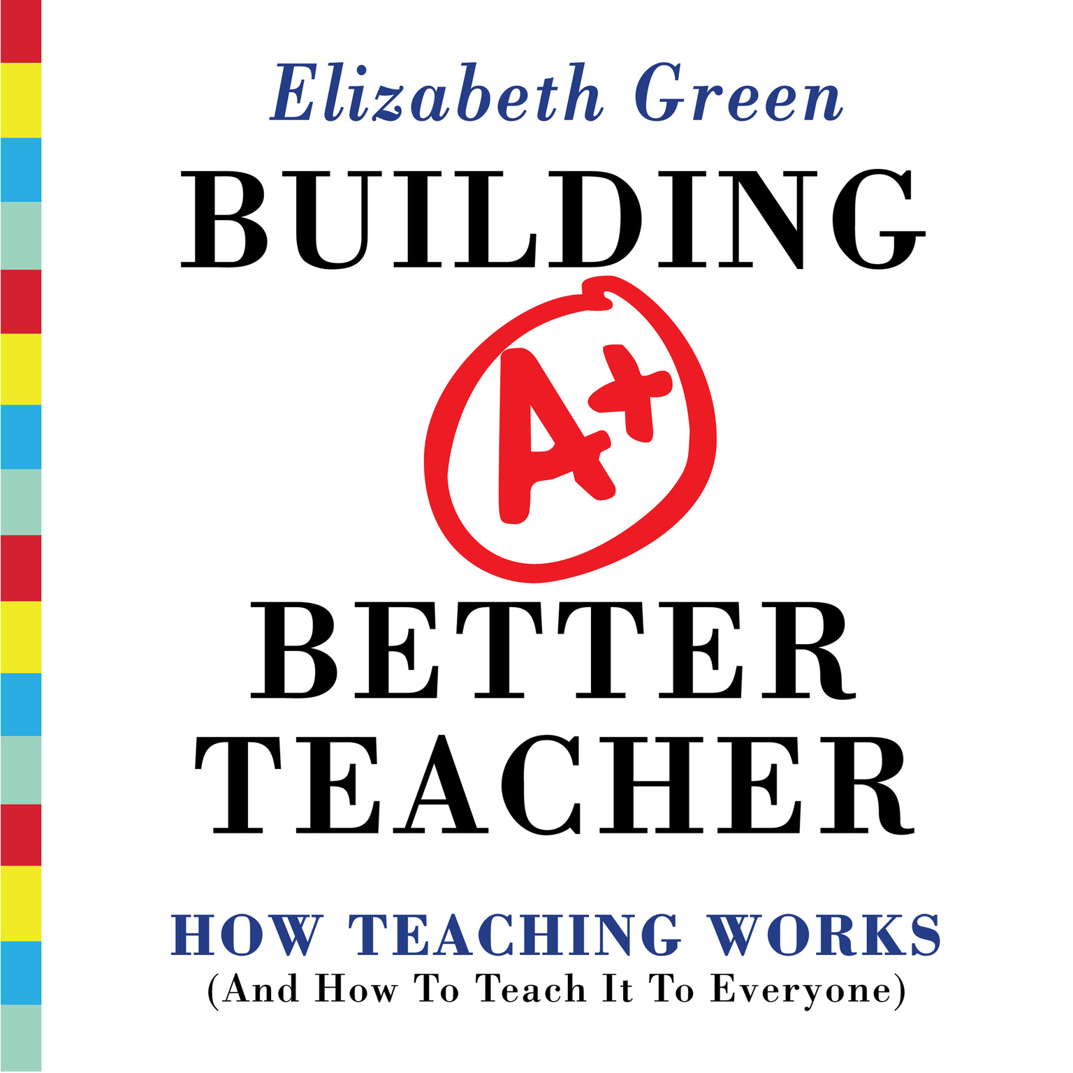 Printable Building a Better Teacher: How Teaching Works (and How to Teach It to Everyone) Audiobook Cover Art