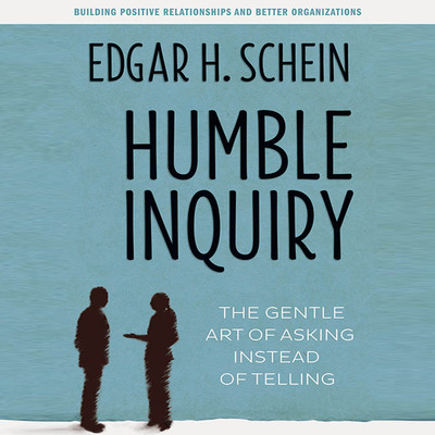 Humble Inquiry: The Gentle Art of Asking Instead of Telling Audiobook, by