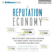 The Reputation Economy: How to Optimize Your Digital Footprint in a World Where Your Reputation Is Your Most Valuable Asset, by Michael Fertik, David C. Thompson, David Thompson