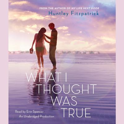 What I Thought Was True Audiobook, by Huntley Fitzpatrick