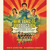 A Kim Jong-Il Production: The Extraordinary True Story of a Kidnapped Filmmaker, His Star Actress, and a Young Dictators Rise to Power, by Paul Fischer