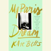 My Paris Dream: An Education in Style, Slang, and Seduction in the Great City on the Seine Audiobook, by Kate Betts