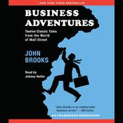 Business Adventures: Twelve Classic Tales from the World of Wall Street, by John Brooks