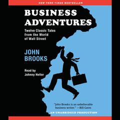 Business Adventures: Twelve Classic Tales from the World of Wall Street Audiobook, by John Brooks