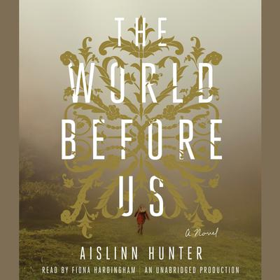 The World Before Us: A Novel Audiobook, by Aislinn Hunter