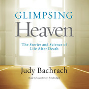 Glimpsing Heaven: The Stories and Science of Life after Death, by Judy Bachrach