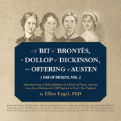 A Bit of Brontës, a Dollop of Dickinson, an Offering  of Austen: A Dab of Dickens, Vol. 2; Selections from A Dab of Dickens & a Touch of Twain, Literary Lives from Shakespeare's Old England to Frost's New England, by Elliot Engel