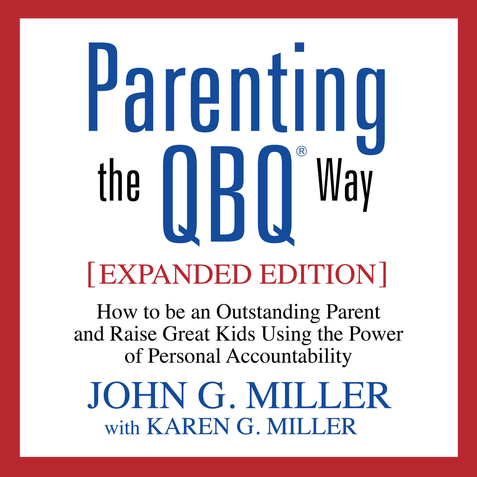 Printable Parenting the QBQ Way, Expanded Edition: How to Be an Outstanding Parent and Raise Great Kids Using the Power of Personal Accountability Audiobook Cover Art