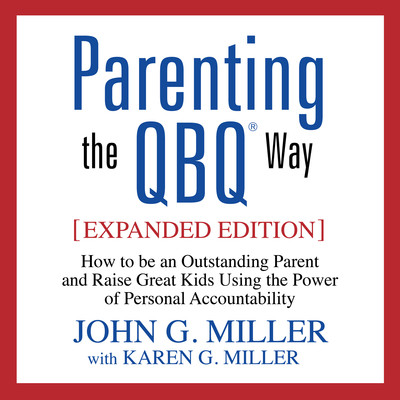 Parenting the QBQ Way: How to be an Outstanding Parent and Raise Great Kids Using the Power of Personal Accountability Audiobook, by