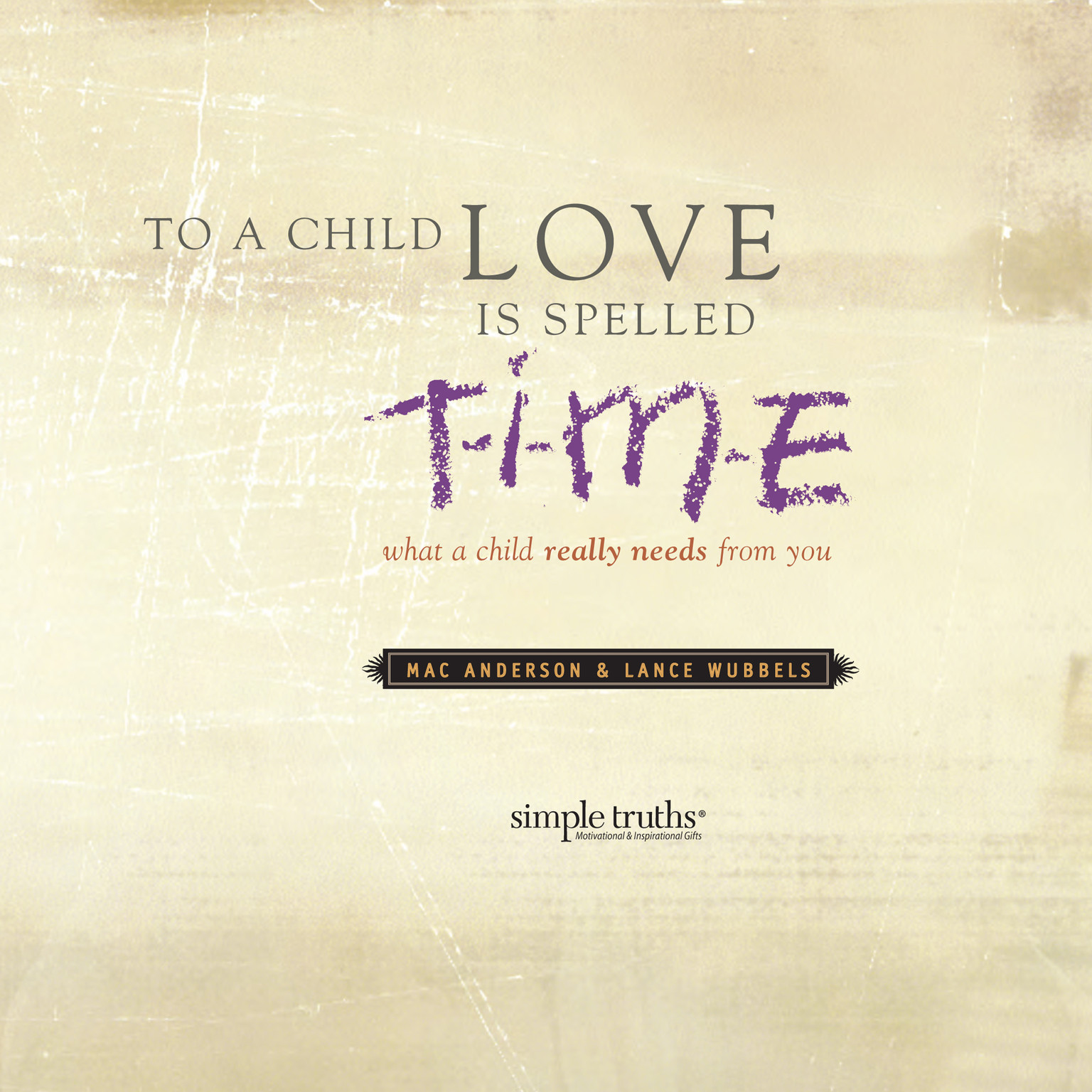 Printable To a Child, Love is Spelled T-I-M-E: What a Child Really Needs from You Audiobook Cover Art