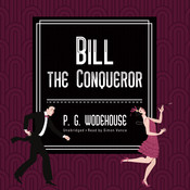 Bill the Conqueror Audiobook, by P. G. Wodehouse
