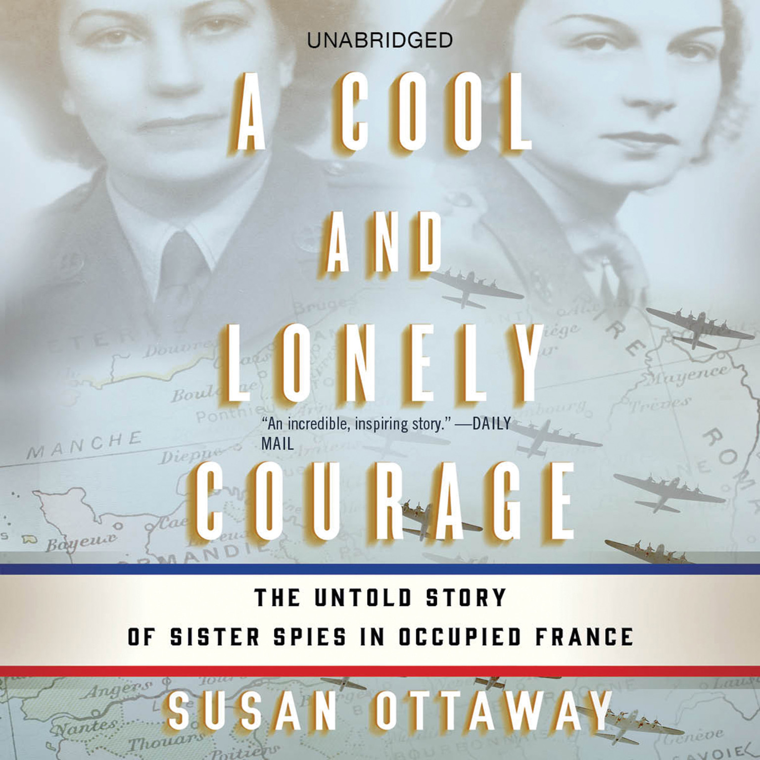 Printable A Cool and Lonely Courage: The Untold Story of Sister Spies in Occupied France Audiobook Cover Art