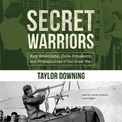Secret Warriors: Key Scientists, Code Breakers, and Propagandists of the Great War Audiobook, by Taylor Downing