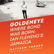 Goldeneye: Where Bond Was Born: Ian Fleming's Jamaica Audiobook, by Matthew Parker