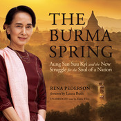 The Burma Spring: Aung San Suu Kyi and the New Struggle for the Soul of a Nation Audiobook, by Rena Pederson
