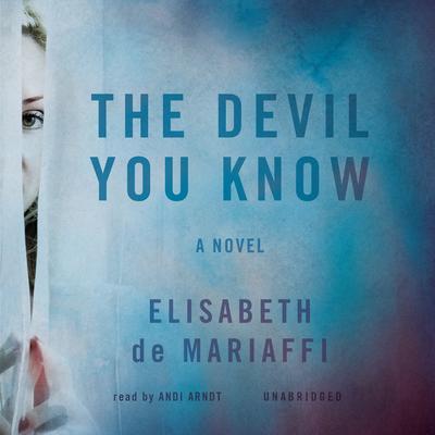 The Devil You Know: A Novel Audiobook, by Elisabeth de Mariaffi