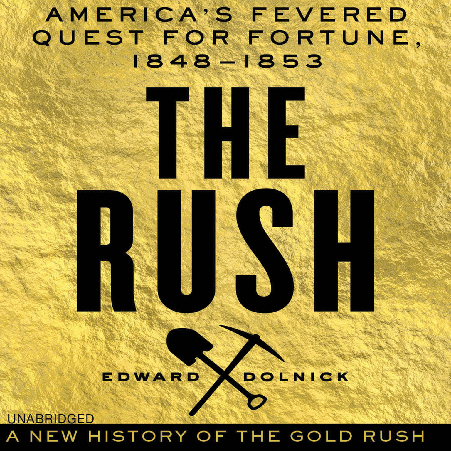 Printable The Rush: America's Fevered Quest for Fortune, 1848-1853 Audiobook Cover Art