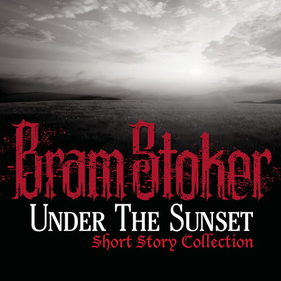 Under The Sunset Short Story Collection Audiobook, by Bram Stoker
