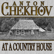 At a Country House Audiobook, by Anton Chekhov