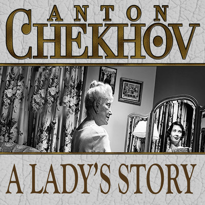 A Ladys Story Audiobook, by Anton Chekhov