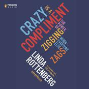 Crazy Is a Compliment: The Power of Zigging When Everyone Else Zags Audiobook, by Linda Rottenberg