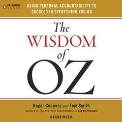 The Wisdom of Oz: Using Personal Accountability to Succeed in Everything You Do Audiobook, by Roger Connors, Tom Smith