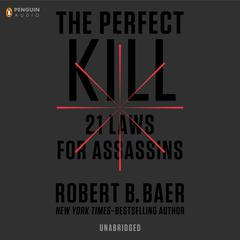 The Perfect Kill: 21 Laws for Assassins Audiobook, by Robert B. Baer