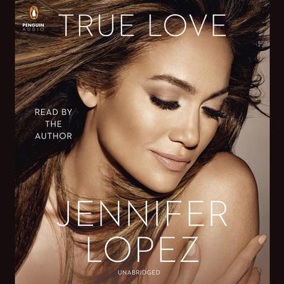 True Love Audiobook, by Jennifer Lopez