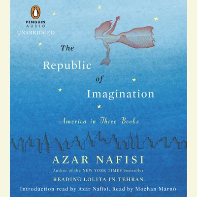 The Republic of Imagination: America in Three Books Audiobook, by Azar Nafisi