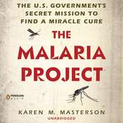 The Malaria Project: The U.S. Governments Secret Mission to Find a Miracle Cure, by Karen M. Masterson