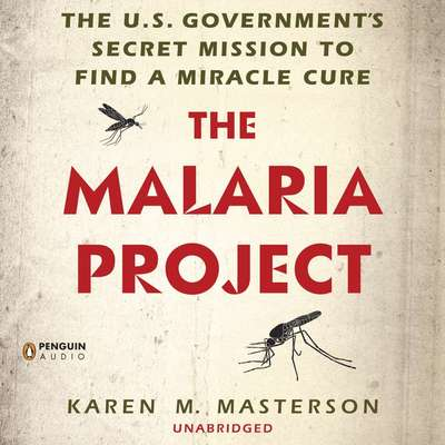 The Malaria Project: The U.S. Governments Secret Mission to Find a Miracle Cure Audiobook, by Karen M. Masterson