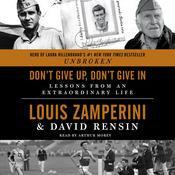 Don't Give Up, Don't Give In: Lessons from an Extraordinary Life Audiobook, by Louis Zamperini, David Rensin