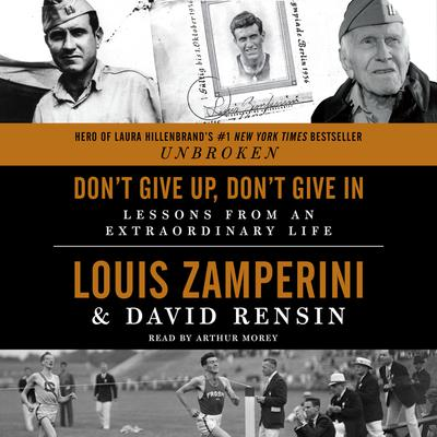 Dont Give Up, Dont Give In: Lessons from an Extraordinary Life Audiobook, by Louis Zamperini