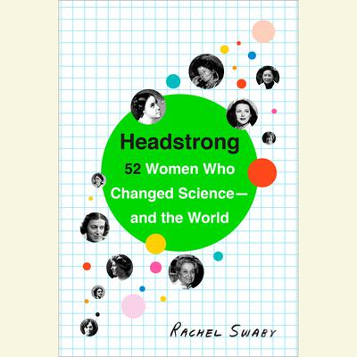 Headstrong: 52 Women Who Changed Science-and the World Audiobook, by Rachel Swaby
