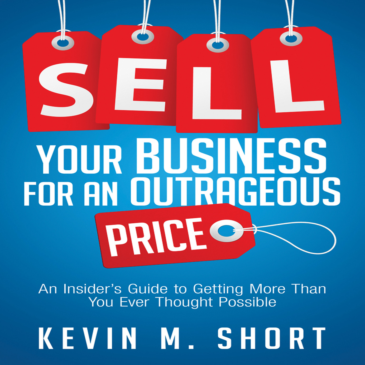 Printable Sell Your Business for an Outrageous Price: An Insider's Guide to Getting More Than You Ever Thought Possible Audiobook Cover Art