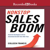 Nonstop Sales Boom: Powerful Strategies to Drive Consistent Growth Year after Year, by Colleen Francis