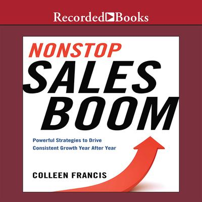 Nonstop Sales Boom: Powerful Strategies to Drive Consistent Growth Year After Year Audiobook, by Colleen Francis