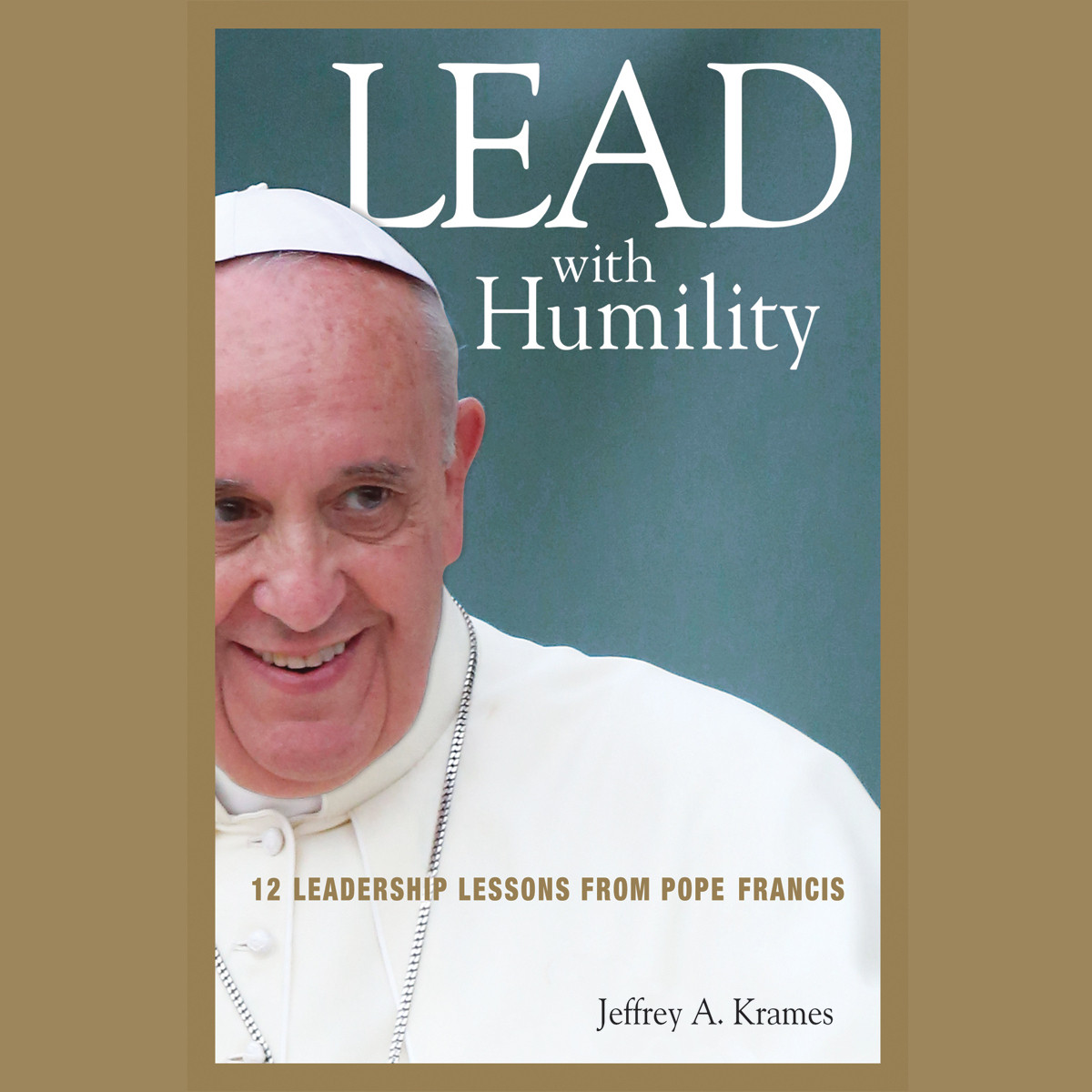Printable Lead with Humility: 12 Leadership Lessons from Pope Francis Audiobook Cover Art
