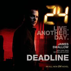 24: Deadline: A 24 Novel Audiobook, by Benjamin Black, James Swallow